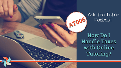 AT 006:  How Do I Handle Taxes with Online Tutoring?