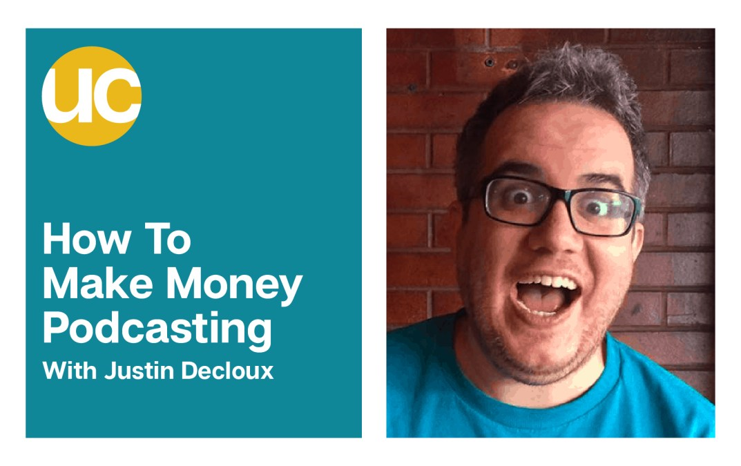 Episode 5: How To Make Money Podcasting with Justin Decloux
