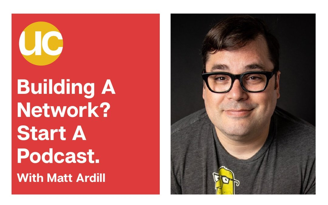 Episode 11 – Building A Network? Start A Podcast.