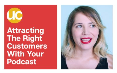 Episode 17: Attracting The Right Customers With Your Podcast