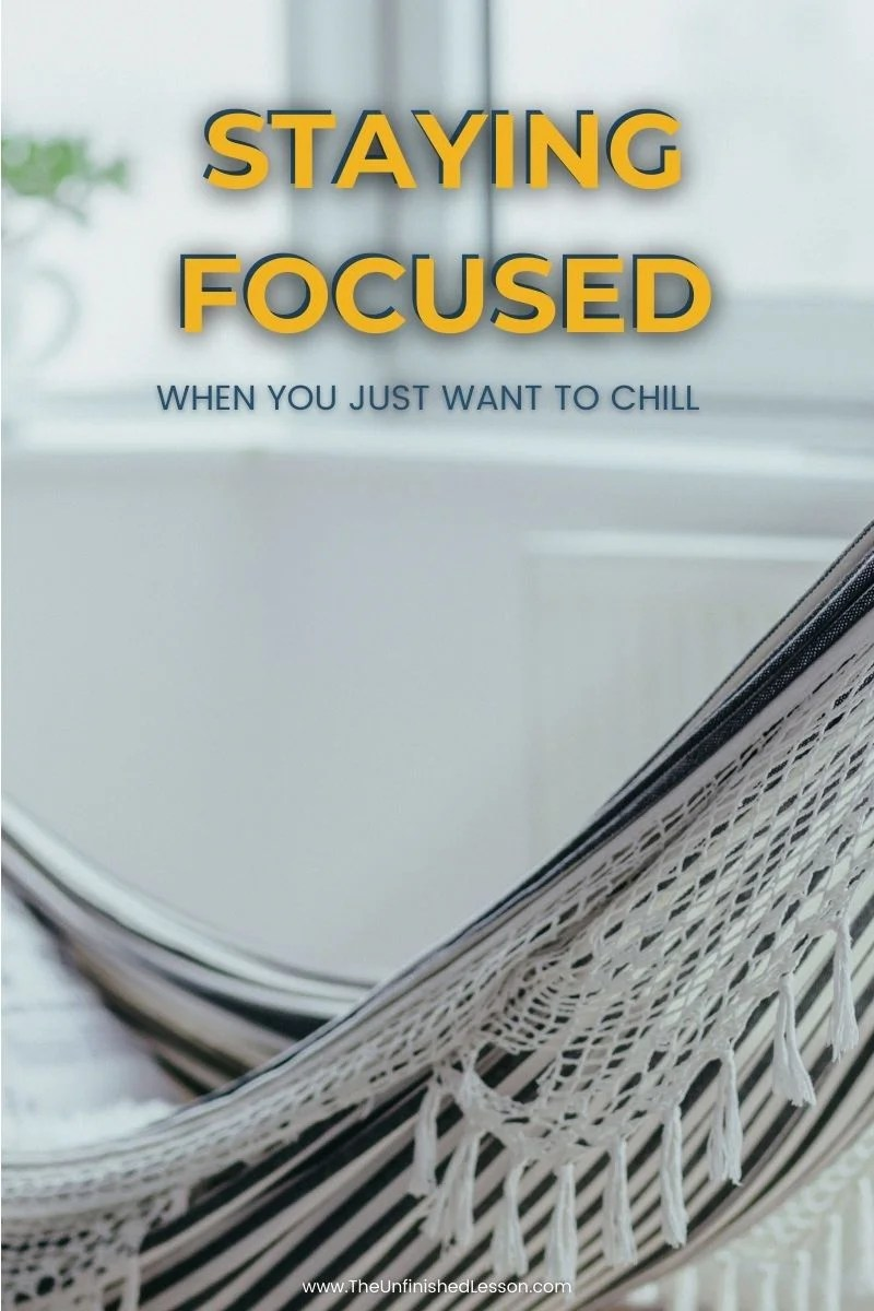 Staying Focused When You Just Want to Chill