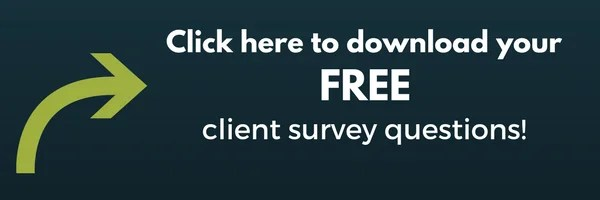 Click here to download your FREE client survey questions.
