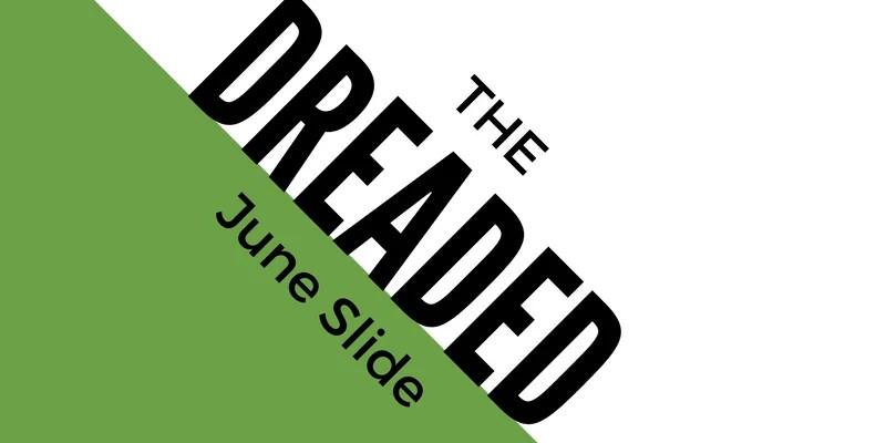 The Dreaded June Slide