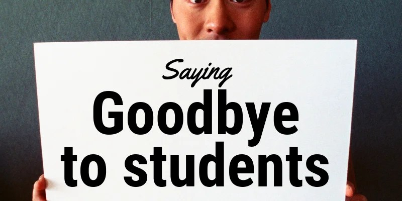 Saying goodbye to students