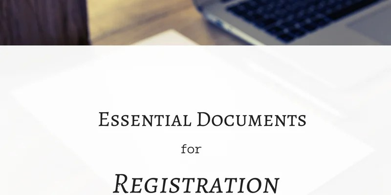 Essential Documents For Registration