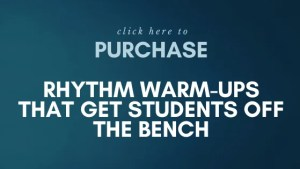Purchase Rhythm Warm-ups That Get Your Students Off the Bench