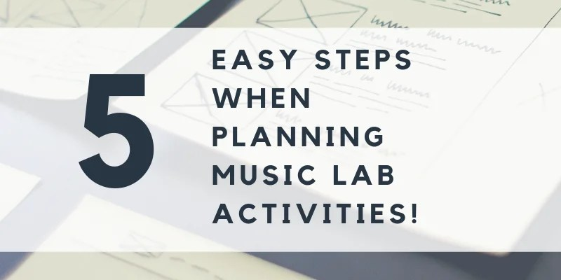 5 Steps to Plan Music Lab Activities