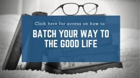 Batch Your Way to the Good Life (button)