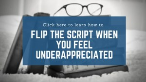 Flip the Script When You Feel Underappreciated