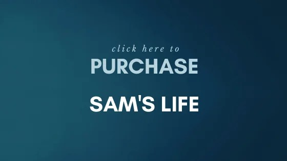 Click here to purchase Sam's Life