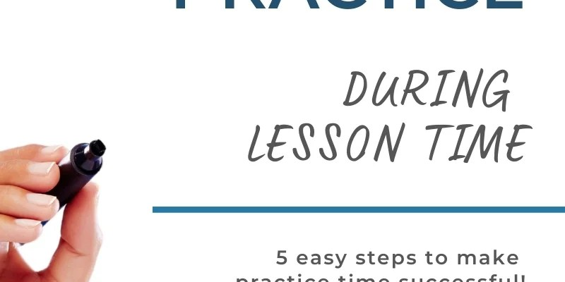 Teaching How to Practice During Lessons
