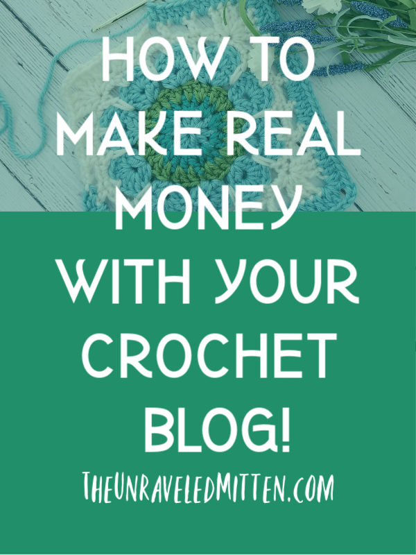 How to make real money with your crochet blog! Learn how I make income for my family doing a job I love! | The Unraveled Mitten