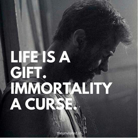 Life is a gift. Immortality a curse. the unvisited