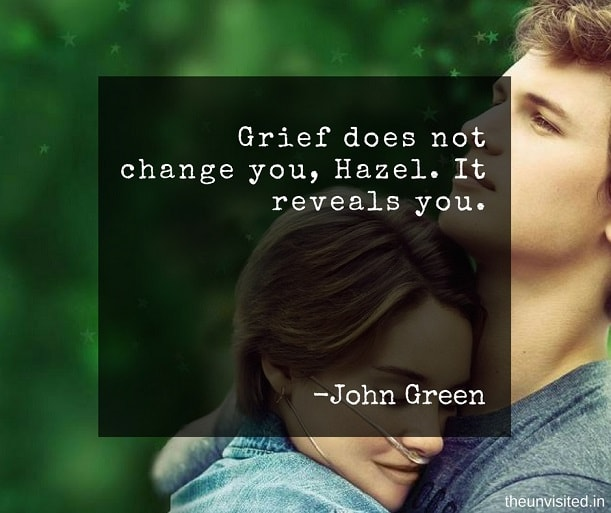 the unvisited john green quotes Grief does not change you, Hazel. It reveals you.