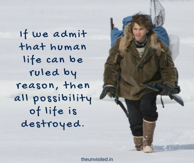The unvisited into the wild quotes If we admit that human life can be ruled by reason, then all possibility of life is destroyed.
