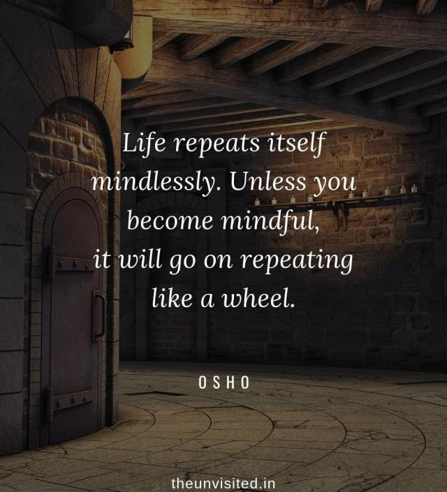 Osho Rajneesh spiritual love self wisdom writings Quotes The Unvisited quote 12 Life repeats itself mindlessly