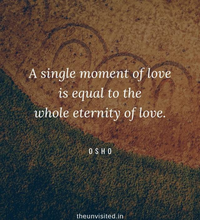 Osho Rajneesh spiritual love self wisdom writings Quotes The Unvisited quote A single moment of love is equal to the whole eternity of love