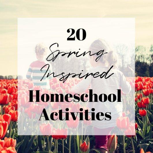 20 Spring Inspired Homeschool Activities
