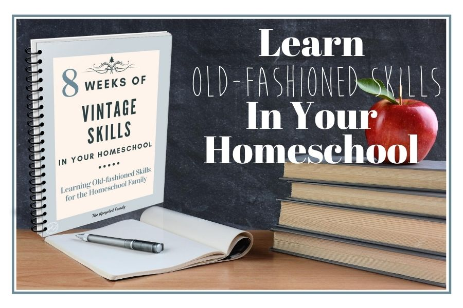 8 weeks of vintage skills in your homeschool