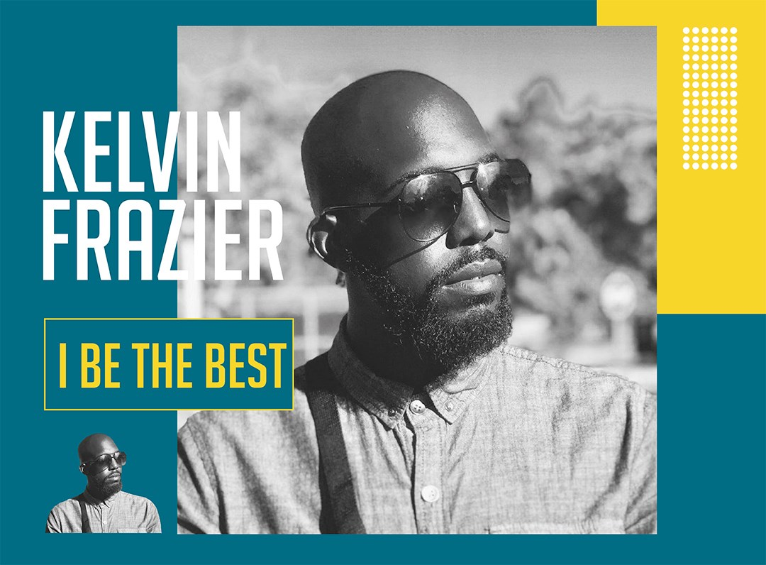 "Kelvin Frazier ""I Be The Best"""