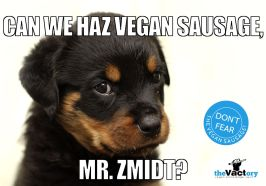 Can we haz vegan sausage, Mr. Zmidt?