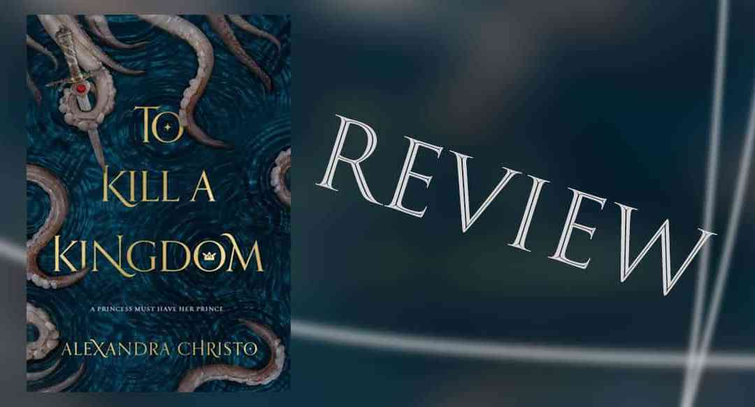 To Kill A Kingdom by Alexandra Christo Review: A Little Mermaid Retelling