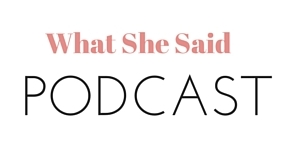 What She Said Podcast