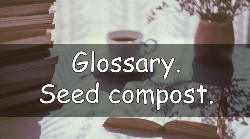 As part of new series of blog posts, I am typing up a few words with a bit of an explanation of what they mean. This week the word is seed compost.