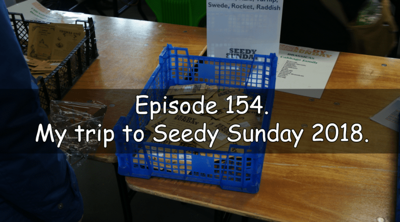 Join me in episode 154 where I discuss my trip to Seedy Sunday 2018. As always we cover the latest developments on the plots.