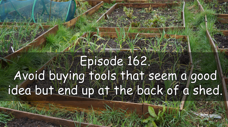 Join me in episode 162 titled avoidbuying tools that seems a good idea but endup at the back of the shed.