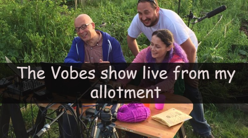 I have mentioned many times that I was joining the Vobes show on his live show but live from my allotment. You can watch a rerun of the show here.