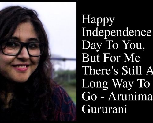 Happy Independence Day To You, But For Me There's Still A Long Way To Go- Arunima Gururani