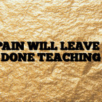 #168 PAIN WILL LEAVE ONCE IT'S DONE TEACHING YOU