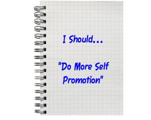 """I Should... """"Do More Self Promotion"""""""