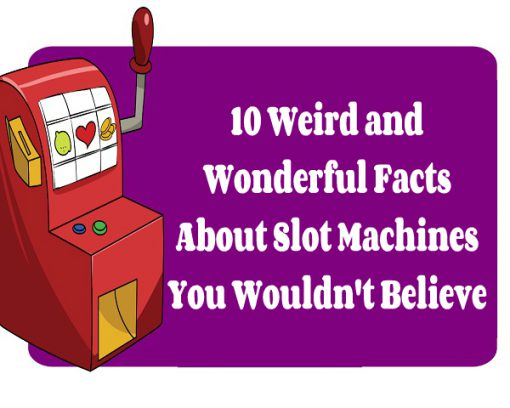 10 Weird and Wonderful Facts About Slot Machines You Wouldn't Believe