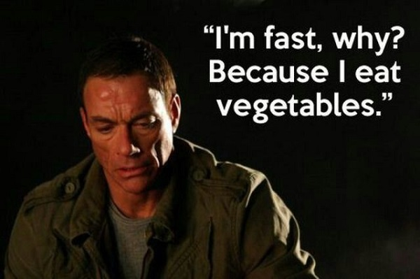 Jean-claude Van Damme Quote - I'm fast, why? Because I eat vegetables.