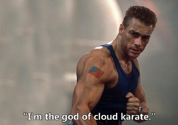 Jean-claude Van Damme Quote - I'm the god of cloud karate.