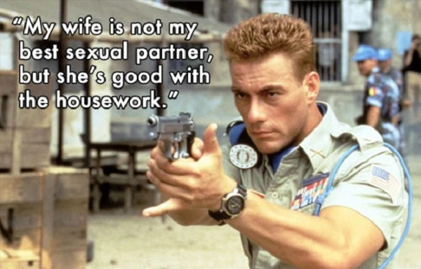 Jean-claude Van Damme Quote - My wife is not my best sexual partner, but she's good with the housework.