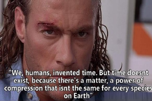 Jean-claude Van Damme Quote - We, humans, invented time. But time doesnt exist, because there's a matter, a power of compression that isnt the same for every species on Earth
