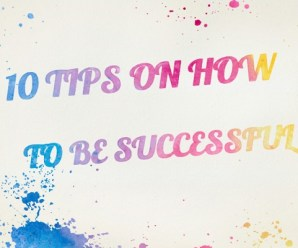 10 Tips on How to Be Successful