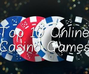 Top 10 Online Casino Games