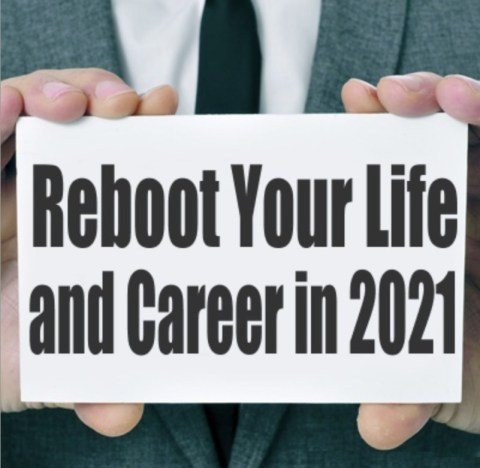 Ten Ways to Reboot Your Life and Career in 2021