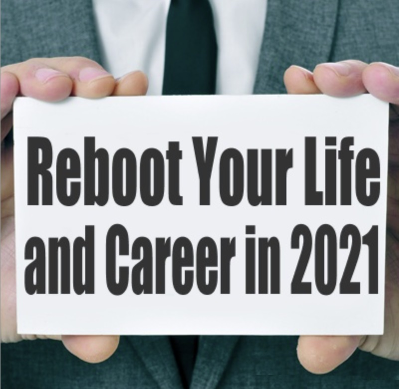 Ten Ways to Reboot Your Life and Career in 2021