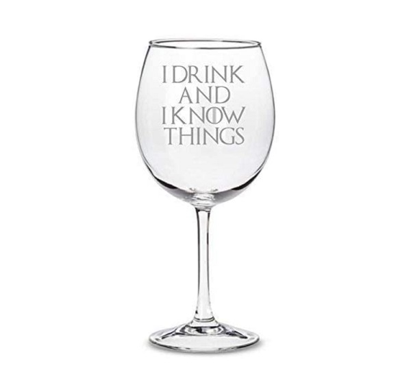 I Drink And Know Things Wine Glass