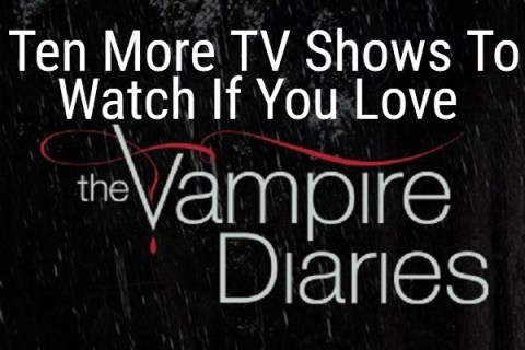 Ten More TV Shows To Watch If You Love Vampire Diaries