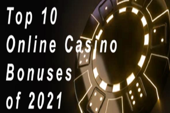 Top 10 Online Casino Bonuses of 2021