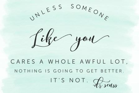 Unless someone like you care a whole awful lot