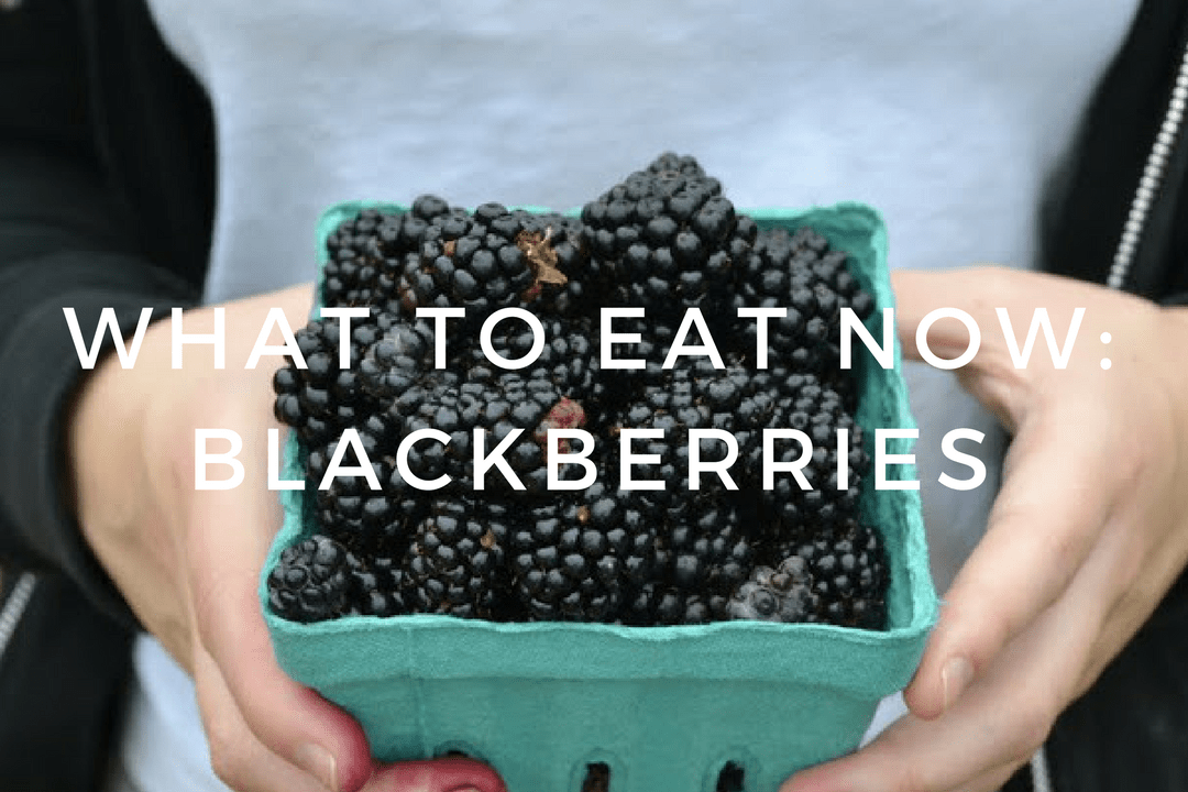 WHAT TO EAT NOW: BLACKBERRIES