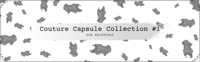 Couture Capsule Collection #1 Waistcoat Project