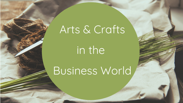 Arts and Crafts in the Business World